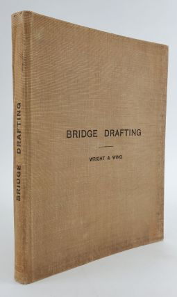A Manual of Bridge Drafting. Charles H. Wright, Charles B. Wing