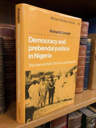 DEMOCRACY AND PREBENDAL POLITICS IN NIGERIA: THE RISE AND FALL OF THE SECOND REPUBLIC. Richard A....