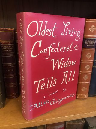 OLDEST LIVING CONFEDERATE WIDOW TELLS ALL [SIGNED]. Allan Gurganus