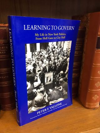 LEARNING TO GOVERN: MY LIFE IN NEW YORK POLITICS, FROM HELL GATE TO CITY HALL [SIGNED]. Peter F....
