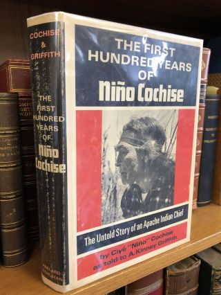 "THE FIRST HUNDRED YEARS OF NIÑO COCHISE: THE UNTOLD STORY OF AN APACHE INDIAN CHIEF. Ciye ""Nino""..."