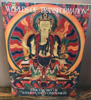 WORLDS OF TRANSFORMATION: TIBETAN ART OF WISDOM AND COMPASSION. Marylin M. Rhie, Robert A. F....