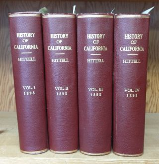 HISTORY OF CALIFORNIA [4 VOLUMES]. Theodore Henry Hittell