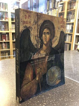 HEAVEN AND EARTH: ART OF BYZANTIUM FROM GREEK COLLECTIONS. Anastasia Drandako, Demetra...