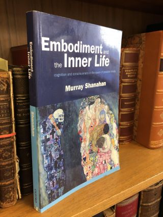 EMBODIMENT AND THE INNER LIFE: COGNITION AND CONSCIOUSNESS IN THE SPACE OF POSSIBLE MINDS. Murray...