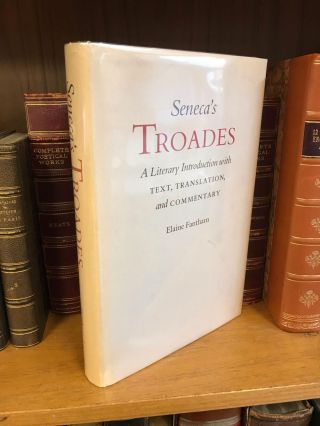SENECA'S TROADES: A LITERARY INTRODUCTION WITH TEXT, TRANSLATION, AND COMMENTARY. Elaine Fantham