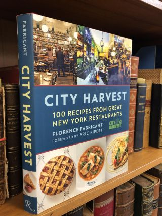 CITY HARVEST: 100 RECIPES FROM GREAT NEW YORK RESTAURANTS [SIGNED]. Florence Fabricant, Eric...