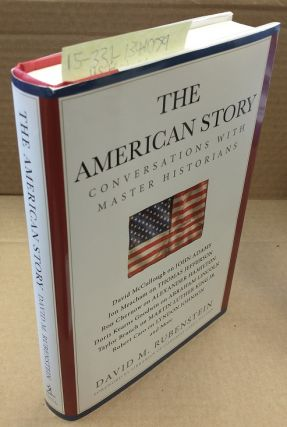 The American Story: Conversations with American Historians [Inscribed]. David M. Rubenstein