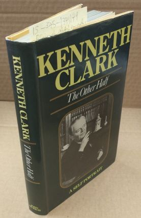 The Other Half: A Self Portrait [Signed]. Kenneth Clark