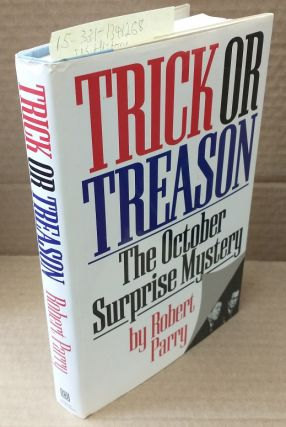 Trick or Treason: The October Surprise Mystery [Inscribed]. Robert Parry