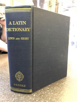 A LATIN DICTIONARY, FOUNDED ON ANDREWS' EDITION OF FREUND'S LATIN DICTIONARY. Charlton T. Lewis