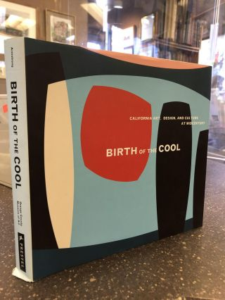 BIRTH OF THE COOL: CALIFORNIA ART, DESIGN, AND CULTURE AT MIDCENTURY. Elizabeth Armstrong