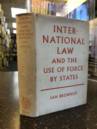 INTERNATIONAL LAW AND THE USE OF FORCE BY STATES. Ian Brownlie