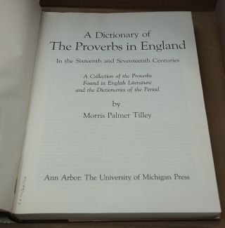 A Dictionary of The Proverbs in England in The Sixteenth and Seventeenth Centuries: A Collection of the Proverbs Found in English Literature and the Dictionaries of the Period