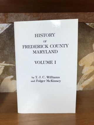 History of Frederick County Maryland [Two Volumes] (Reprint of 1910 Edition)