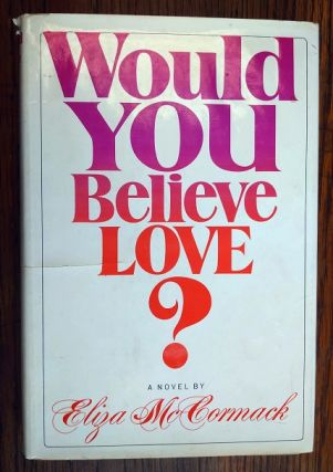 WOULD YOU BELIEVE LOVE? [Inscribed]. Eliza McCormack